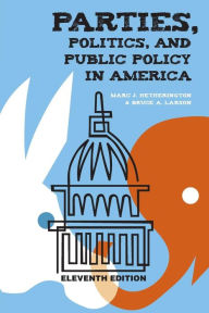 Parties, Politics, and Public Policy in America, 11th Edition - Marc Hetherington