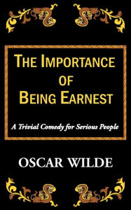 The Importance Of Being Earnest-A Trivial Comedy For Serious People - Oscar Wilde