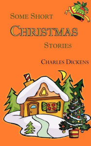 Some Short Christmas Stories - Charles Dickens