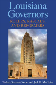 Louisiana Governors: Rulers, Rascals, and Reformers - Walter Greaves Cowan
