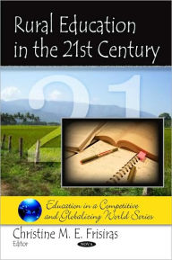 Rural Education in the 21st Century - Nova Science Publishers, Incorporated
