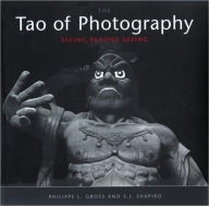 Tao of Photography: Seeing Beyond Seeing - Philippe L. Gross