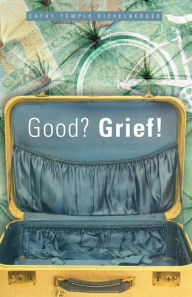 Good? Grief! - Cathy Temple Eichelberger