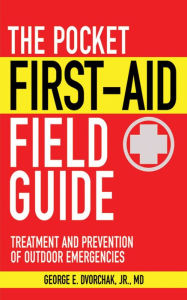 The Pocket First-Aid Field Guide: Treatment and Prevention of Outdoor Emergencies - George E. Dvorchak