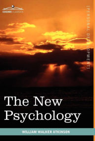 The New Psychology: Its Message, Principles and Practice - William Walker Atkinson