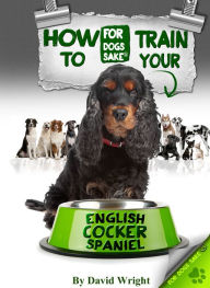 How to Train Your English Cocker Spaniel - David Wright