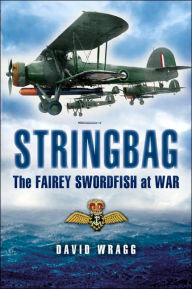 Stringbag: The Fairey Swordfish at War - David W. Wragg