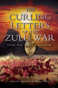 Curling Letters of the Zulu War: There was Awful Slaughter' - Brian Best