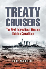 Treaty Cruisers: The First International Warship Building Competition - Leo Marriot
