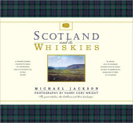 Scotland and its Whiskies: The Great Whiskies, the Distilleries and their Landscapes - Michael Jackson