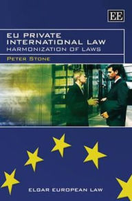 EU Private International Law: Harmonization of Laws - Peter Stone
