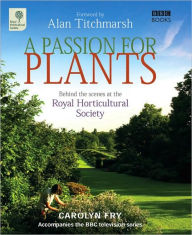 A Passion for Plants: Behind the Scenes at the Royal Horticultural Society - Carolyn Fry