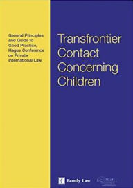 Hague Conference Guide to General Principles and Good Practice on Transfrontier Contact - Hague Conference on Private International Law Staff