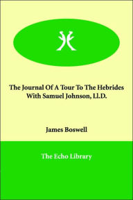 The Journal Of A Tour To The Hebrides With Samuel Johnson, Ll.D. - James Boswell