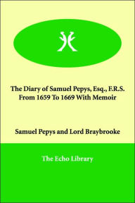 The Diary of Samuel Pepys, Esq., F.R.S. From 1659 To 1669 With Memoir - Samuel Pepys