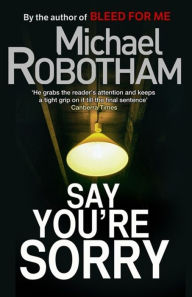 Say You're Sorry. Michael Robotham - Michael Robotham