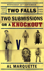 Two Falls, Two Submissions Or A Knockout - Al Marquette