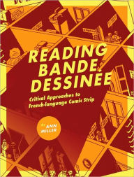 Reading Bande Dessinee: Critical Approaches to French-Language Comic Strip - Ann Miller