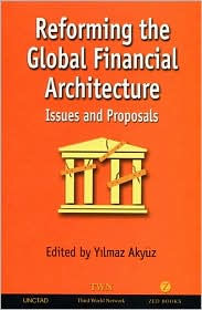 Reforming the Global Financial Architecture: Issues and Proposals - Yilmaz Akyuz