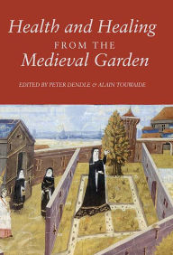 Health and Healing from the Medieval Garden - Peter Dendle