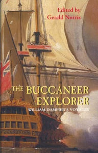 The Buccaneer Explorer: William Dampier's Voyages - William Dampier