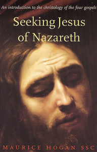 Seeking Jesus of Nazareth: An Introduction to the Christology of the Four Gospels - Maurice Hogan