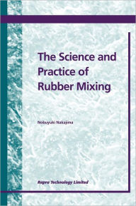 The Science and Practice of Rubber Mixing - N. Nakajima