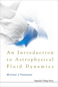 Introduction to Astrophysical Fluid Dynamicsn - Michael J. Thompson