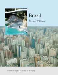 Brazil: Modern Architectures in History - Richard J. Williams