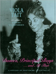 Dames, Principal Boys ... and All That: A History of Pantomime in Australia - Viola Tait