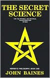 Secret Science: For the Physical and Spiritual Transformation of Man - John Baines