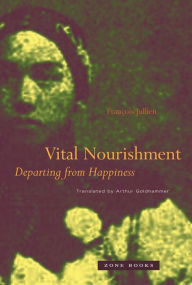 Vital Nourishment: Departing from Happiness - François Jullien