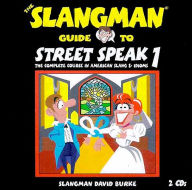 The Slangman Guide to Street Speak 1: The Complete Course in American Slang and Idioms - David Burke