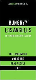 Hungry? Los Angeles: The Lowdown on Where the Real People Eat! - First Last