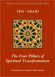 The Four Pillars of Spiritual Transformation: The Adornment of the Spiritually Transformed (Hilyat al-abdal) - Muhyiddin Ibn 'Arabi