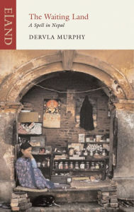The Waiting Land: A Spell in Nepal - Dervla Murphy