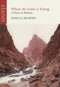 Where the Indus is Young: A Winter in Baltistan - Dervla Murphy