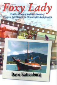 Foxy Lady: Truth, Memory and the Death of Western Yachtsmen in Democratic Kampuchea - David Kattenburg