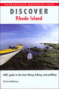 Discover Rhode Island: AMC Guide to the Best Hiking, Biking, and Paddling - Christie Matheson