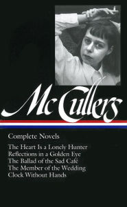 Carson McCullers: Complete Novels (The Heart is a Lonely Hunter, Reflections in a Golden Eye, The Ballad of the Sad Cafe, The Member of the Wedding, Clock Without Hands) (Library of America) - Carson McCullers