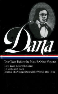 Richard Henry Dana Jr.: Two Years Before the Mast and Other Voyages - Richard Henry Dana