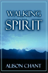Walking in the Spirit - Alison Chant