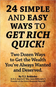 24 Simple And Easy Ways To Get Rich Quick! - T.J. Rohleder