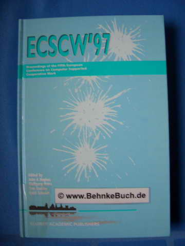 Proceedings of the Fifth European Conference on Computer Supported Cooperative Work - ECSCW '97 : 7-11 September 1997, Lancaster, UK. - Hughes, John A, Wolfgang Prinz und Tom Rodden und Kjeld Schmidt (Hrsg)