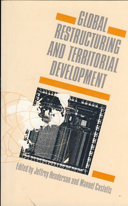 Global Restructuring and Territorial Development. - Henderson, Jeffrey und Manuel Catells (Eds.)