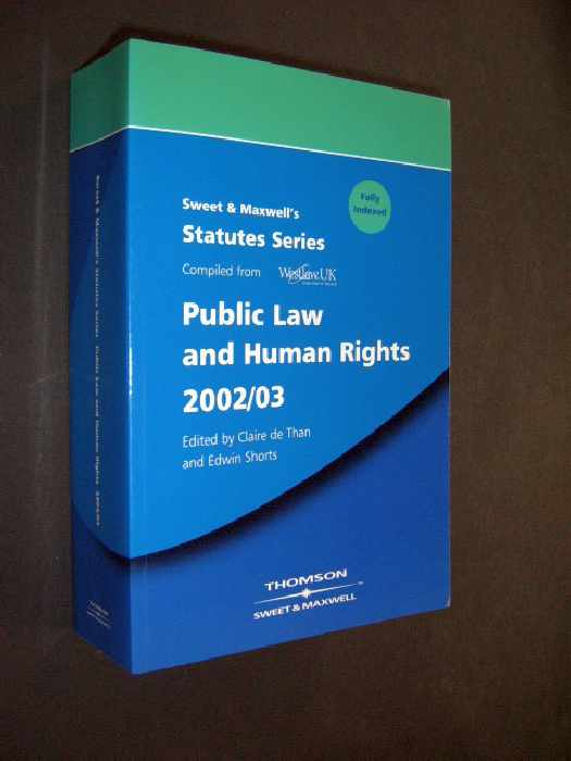 Sweet & Maxwell's Statutes Series. Public Law and Human Rights 2002 - 2003 [herausgegeben von Claire de Than und Edwin Schorts], First Edition, - Than, Claire de and Edwin Shorts (Hrsg.)