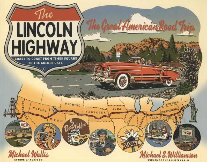 The Lincoln Highway - Coast to Coast from Times Square to the Golden Gate - Wallis, Michael
