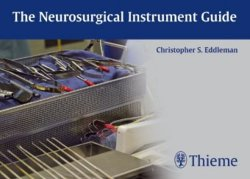 The Neurosurgical Instrument Guide - Eddleman, Christopher S.