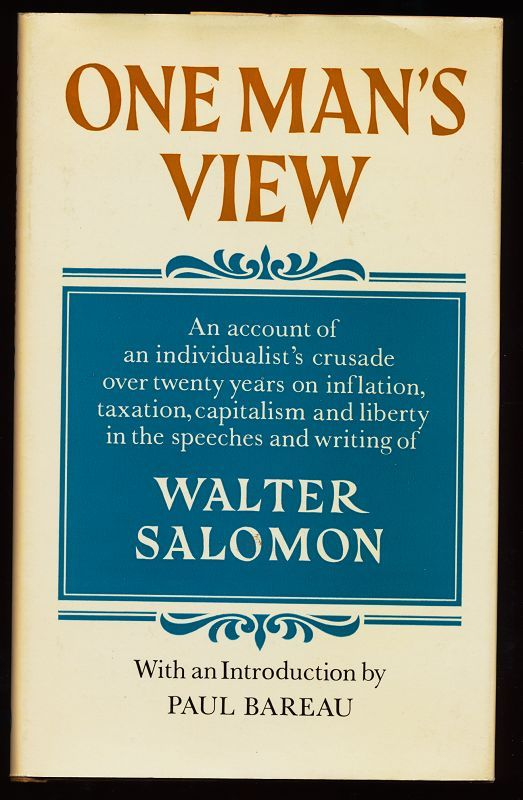 One man's view : An account of an individualist's crusade over twenty years on inflation, taxation, capitalism and liberty in the speeches and writing - Salomon, Walter