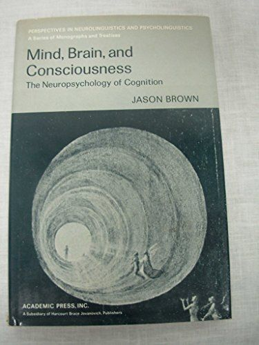 Mind, Brain, and Consciousness: The Neuropsychology of Cognition - Brown, Jason W.